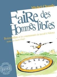 Michel Chaudy - Faire des hommes libres - Boimondau et les Communautés de travail à Valence, 1941-1982.