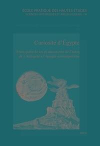 Michel Chauveau et Jean-Luc Fournet - Curiosité d'Egypte - Entre quête de soi et découverture de l'autre, de l'Antiquité à l'époque contemporaine.