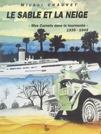 Michel Chauvet - Le sable et la neige - Mes carnets dans la tourmente, 1939-1945.