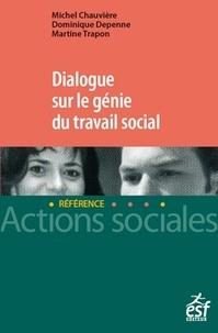 Michel Chauvière et Dominique Depenne - Dialogue sur le génie du travail social.