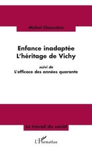 Michel Chauvière - Enfance inadaptée-L'héritage de Vichy - Suivi de L'efficace des années quarante.