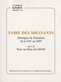Michel Chauvière et Bruno Duriez - Faire des militants - Stratégies de formation de la JOC au MPF suivi de Pour un bilan du GRMF.
