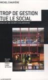 Michel Chauvière - Trop de gestion tue le social - Essai sur une discrète chalandisation.