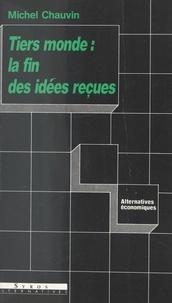Michel Chauvin et Denis Clerc - Tiers Monde : la fin des idées reçues.