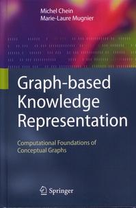Michel Chein et Marie-Laure Mugnier - Graph-based Knowledge Representation - Computational Foundations of Conceptual Graphs.