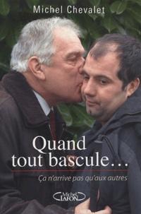 Michel Chevalet - Quand tout bascule... - Ca n'arrive pas qu'aux autres.