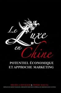 Michel Chevalier et Pierre Xiao Lu - Le luxe en Chine - Potentiel économique et approche marketing.