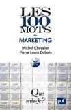 Michel Chevalier et Pierre-Louis Dubois - Les 100 mots du marketing.