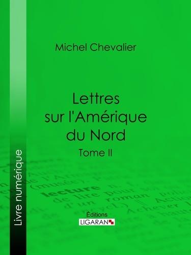 Lettres sur l'Amérique du Nord. Tome II