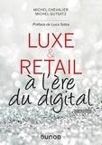 Michel Chevalier et Michel Gutstatz - Luxe et Retail - 2e éd. - à l'ère du digital.