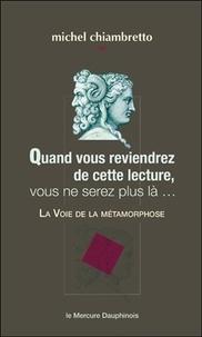 Michel Chiambretto - Quand vous reviendrez de cette lecture, vous ne serez plus là... - La Voie de la métamorphose.