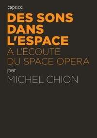Michel Chion - Des sons dans l'espace - A l'écoute du space opera.