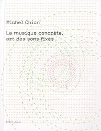 Michel Chion - La musique concrète, art des sons fixés.