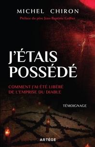 Michel Chiron - J'étais possédé - Comment j'ai été libéré de l'emprise du diable.