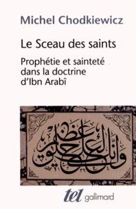 Michel Chodkiewicz - Le Sceau des saints - Prophétie et sainteté dans la doctrine d'Ibn Arabî.
