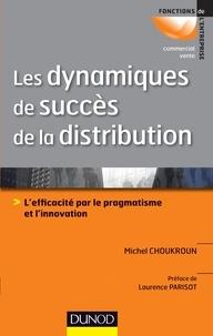 Michel Choukroun - Les dynamiques de succès de la distribution - L'efficacité par le pragmatisme et l'innovation.