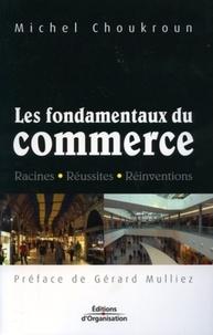 Michel Choukroun - Les fondamentaux du commerce - Racines-Réussites-Réinventions.