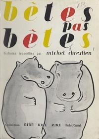 Michel Chrestien et C. Montini - Bêtes pas bêtes - Ou Le temps des animaux. Histoires recueillies et commentées avec un art de les raconter et des illustrations.