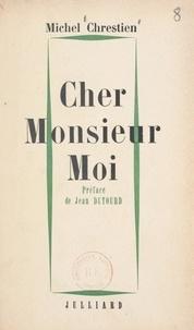 Michel Chrestien et Jean Dutourd - Cher Monsieur Moi - Ou Le premier mouvement.