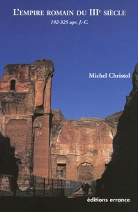 Michel Christol - L'Empire romain du IIIe siècle - Histoire politique (de 192, mort de Commode, à 325, concile de Nicée).
