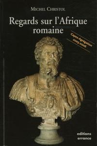 Michel Christol - Regards sur l'Afrique romaine.