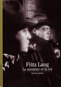Michel Ciment - Fritz Lang - Le meurtre et la loi.