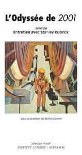 Michel Ciment - L'Odyssée de 2001 - 50 ans d'un mythe, suivi de Entretien avec Stanley Kubrick.