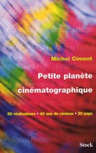 Michel Ciment - Petite planète cinématographique - 50 réalisateurs, 40 ans de cinéma, 30 pays.