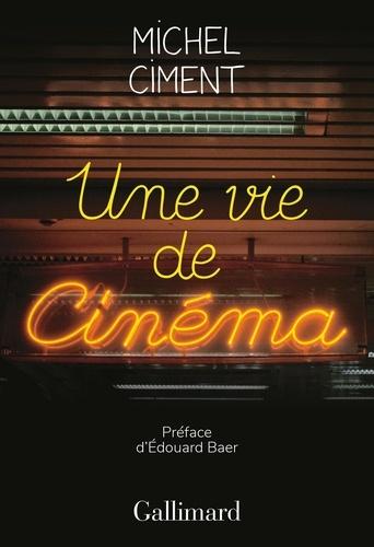 Une vie de cinéma - Michel Ciment - Format PDF - 9782072799709 - 15,99 €