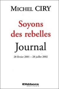 Michel Ciry - Soyons des rebelles - Journal 28 février 2001 - 28 juillet 2002.