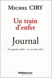 Michel Ciry - Un train d'enfer - Journal 28 septembre 2004 - 14 novembre 2005.