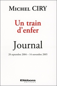 Michel Ciry - Un train d'enfer - Journal 28 septembre 2004 - 14 novembre 2005.