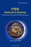 Michel Claessens - Iter, etoile de la science - Petite histoire d'un projet scientifique titanesque.