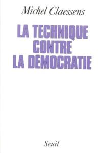 Michel Claessens - La technique contre la démocratie - Essai.