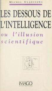 Michel Claessens - Les Dessous de l'intelligence ou L'illusion scientifique.