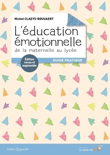 Michel Claeys Bouuaert - L'éducation émotionnelle : de la maternelle au lycée - Guide pratique.