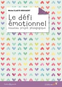 Michel Claeys-Bouuaert - Le défi émotionnel - Nouveau projet pédagogique.