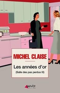 Michel Claise - Salle des pas perdus Tome 3 : Les années d'or.