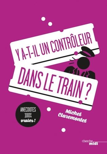 Y a-t-il un contrôleur dans le train ? - Michel Claremontet - Format ePub - 9782749160849 - 7,99 €