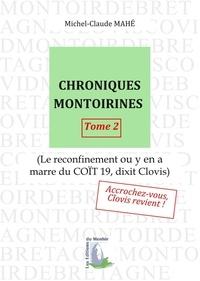Michel-Claude Mahe - Chroniques montoirines. tome 2 - le reconfinement ou y en a marre du coit 19, dixit clovis.