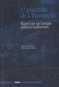 Michel-Claude Weiss - U piazzile di i Tuvarelli - Regard sur un hameau pastoral traditionnel.