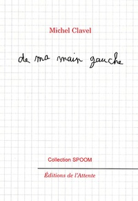 Michel Clavel - De ma main gauche - Florilège manuscrit.