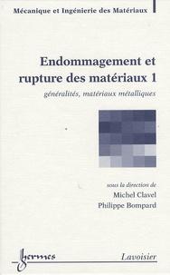 Michel Clavel et Philippe Bompard - Endommagement et rupture des matériaux - Volume 1, Généralités, matériaux métalliques.
