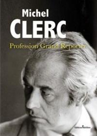 Michel Clerc - Profession grand reporter.