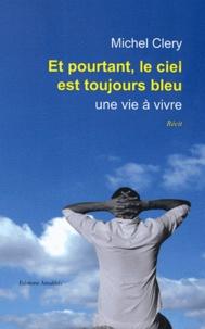 Michel Clery - Et pourtant, le ciel est toujours bleu - Une vie à vivre.