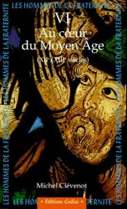 LES HOMMES DE LA FRATERNITE. Tome 6, Au coeur du Moyen Age (XIIème - XIIIème siècles).pdf