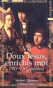Lemememonde.fr Les hommes de la fraternité. Tome 7, Doux Jésus, enrichis moi! (XIVème-XVème siècles) Image