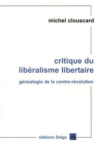 Michel Clouscard - Critique du libéralisme libertaire - Généaologie de la contre-révolution, de la Révolution française aux Trente Honteuses.