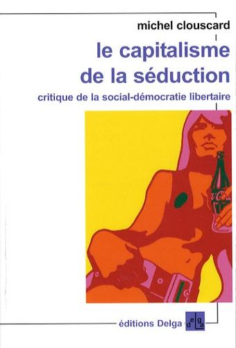 Michel Clouscard - Le capitalisme de la séduction - Critique de la social-démocratie libertaire.
