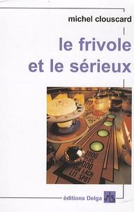 Michel Clouscard - Le frivole et le sérieux - Vers un nouveau progressisme.